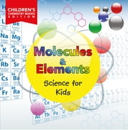 Molecules & Elements: Science for Kids | Children's Chemistry Books Edition ebook by Baby Professor