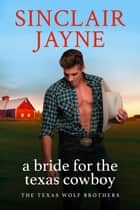 A Bride for the Texas Cowboy ebook by Sinclair Jayne