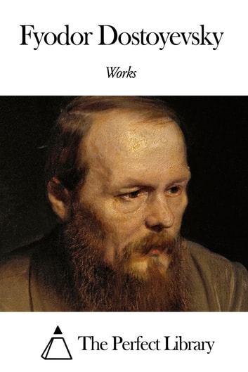 Works of Fyodor Dostoyevsky ebook by Fyodor Dostoyevsky