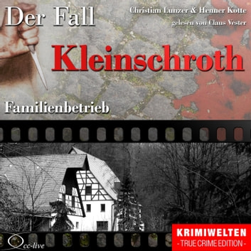 Truecrime - Familienbetrieb (Der Fall Kleinschroth) audiobook by Henner Kotte,Christian Lunzer
