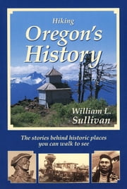 Hiking Oregon's History ebook by William Sullivan