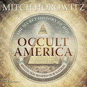 Occult America - The Secret History of How Mysticism Shaped Our Nation audiobook by Mitch Horowitz