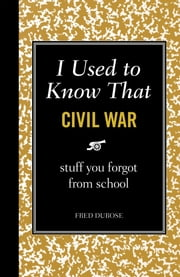 I Used to Know That: Civil War ebook by Fred Dubose