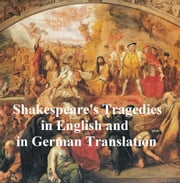 Shakespeare Tragedies/ Trauerspielen, Bilingual Edition (all 11 plays in English with line numbers plus 8 of those in German translation) ebook by William Shakespeare