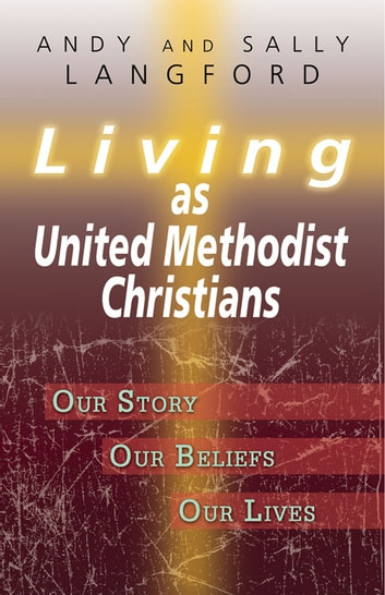 Living as United Methodist Christians - Our Story, Our Beliefs, Our Lives ebook by Sally Langford,Andy Langford