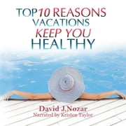 Top 10 Reasons Vacations Keep You Healthy - Workaholics Cure For Stress audiobook by David J. Nozar