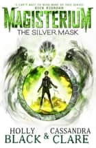 Magisterium: The Silver Mask 電子書 by Holly Black, Cassandra Clare