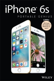 iPhone 6s Portable Genius - Covers iOS9 and all models of iPhone 6s, 6, and iPhone 5 ebook by Paul McFedries