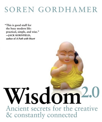 Wisdom 2.0 - Ancient Secrets for the Creative and Constantly Connected ebook by Soren Gordhamer
