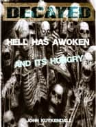 Decayed - Hell has Awoken and its Hungry ebook by John Kuykendall