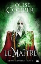 Le Maître - Le Maître du Temps, T3 ebook by Louise Cooper