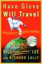 Have Glove, Will Travel ebook by Bill Lee,Richard Lally