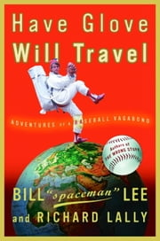 Have Glove, Will Travel - Adventures of a Baseball Vagabond ebook by Bill Lee,Richard Lally