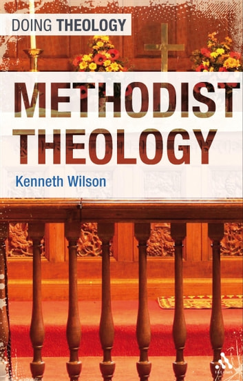 Methodist Theology ebook by Rev'd Dr Kenneth Wilson