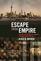 Escape from Empire - The Developing World's Journey through Heaven and Hell ebook by Alice H. Amsden