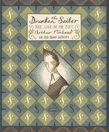 The Drunken Sailor - The Life of the Poet Arthur Rimbaud in His Own Words ebook by Nick Hayes