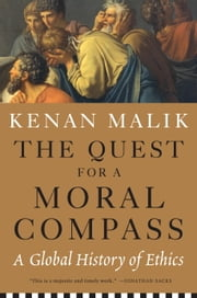 The Quest for a Moral Compass - A Global History of Ethics ebook by Kenan Malik