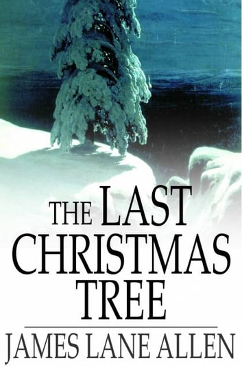 The Last Christmas Tree - An Idyl of Immortality eBook by James Lane Allen
