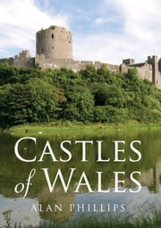 Castles of Wales ebook by Alan Philips