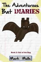 The Adventurous Bat Diaries, Book 2: Out of the Bag ebook by Mark Mulle