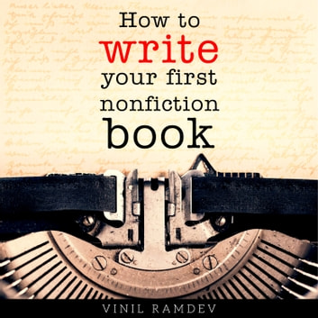 How to Write Your First Nonfiction Book audiobook by Vinil Ramdev