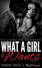 What A Girl Wants - (Billionaire Romance) (Book 1) eBook by Third Cousins, Emma Reid