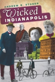Wicked Indianapolis ebook by Andrew E. Stoner