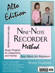 Nine-Note Recorder Method, Easy Music for Beginners: Alto Edition ebook by Gardner, Penny