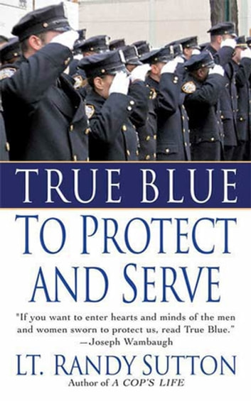 True Blue: To Protect and Serve ebook by Sgt. Randy Sutton