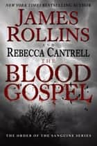 The Blood Gospel ebook by James Rollins,Rebecca Cantrell