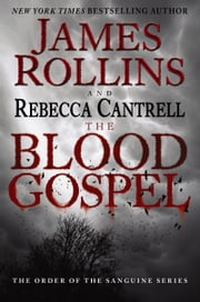 The Blood Gospel - The Order of the Sanguines Series ebook by James Rollins, Rebecca Cantrell