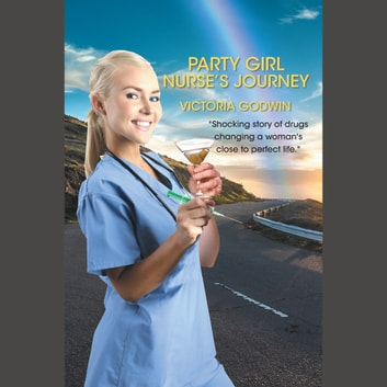 Party Girl Nurse's Journey audiobook by Victoria Godwin