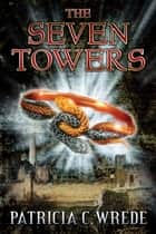 The Seven Towers ebook by Patricia Wrede
