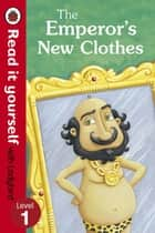 The Emperor's New Clothes - Read It Yourself with Ladybird - Level 1 ebook by