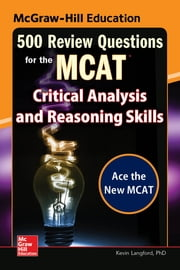 McGraw-Hill Education 500 Review Questions for the MCAT: Critical Analysis and Reasoning Skills eBook by Kevin Langford