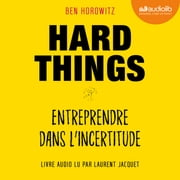 Hard Things, entreprendre dans l'incertitude livre audio by Ben Horowitz