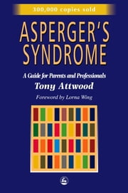 Asperger's Syndrome - A Guide for Parents and Professionals ebook by Anthony Attwood