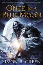 Once In a Blue Moon eBook by Simon R. Green