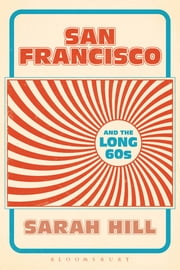 San Francisco and the Long 60s ebook by Sarah Hill
