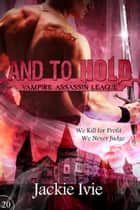 And to Hold - Vampire Assassin League, #20 ebook by Jackie Ivie