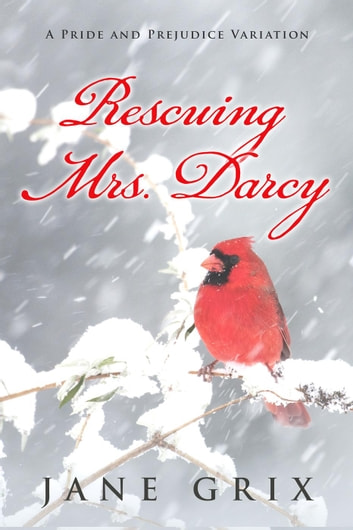 Rescuing Mrs. Darcy: A Pride and Prejudice Variation ebook by Jane Grix