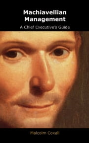 Machiavellian Management - A Chief Executive's Guide ebook by Malcolm Coxall