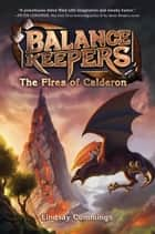 Balance Keepers, Book 1: The Fires of Calderon ebook by Lindsay Cummings