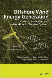 Offshore Wind Energy Generation - Control, Protection, and Integration to Electrical Systems ebook by Olimpo Anaya-Lara,David Campos-Gaona,Edgar Moreno-Goytia,Grain Adam