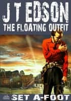 The Floating Outfit 31: Set A-Foot (A Floating Outfit Western) ebook by J.T. Edson