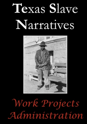 Texas Slave Narratives ebook by Work Projects Administration