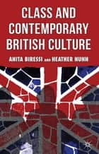 Class and Contemporary British Culture ebook by Anita Biressi, Heather Nunn