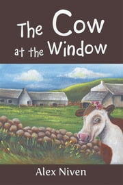The Cow at the Window ebook by Alex Niven