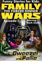 Funny Stories for Kids: Family Wars Episode I: The Forced Dinner ebook by Dexter Dweezel, Parnassus Pallie