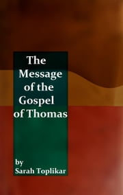 The Message of the Gospel of Thomas ebook by Sarah Toplikar
